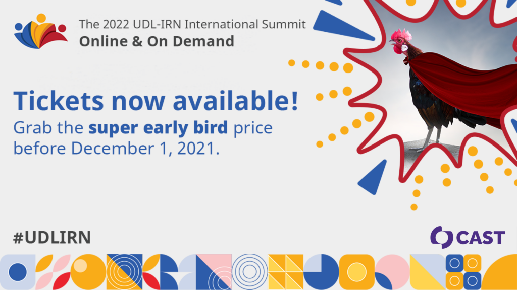 The 2022 UDL-IRN International Summit Online & On Demand. Tickets now available! Grab the super early bird price before December 1, 2021.