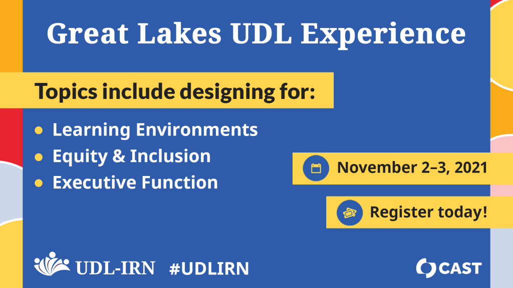 Tile shows text: Great Lakes UDL Experience. Topics include designing for: learning environments, equity & inclusion, and executive function. November 2-3, 2021. Register today!