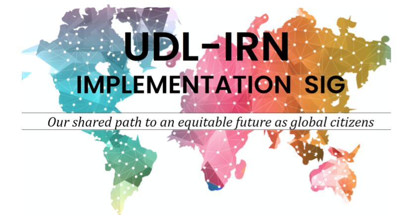 Image shows world map with text: UDL-IRN Implementation SIG: Our shared path to an equitable future as global citizens