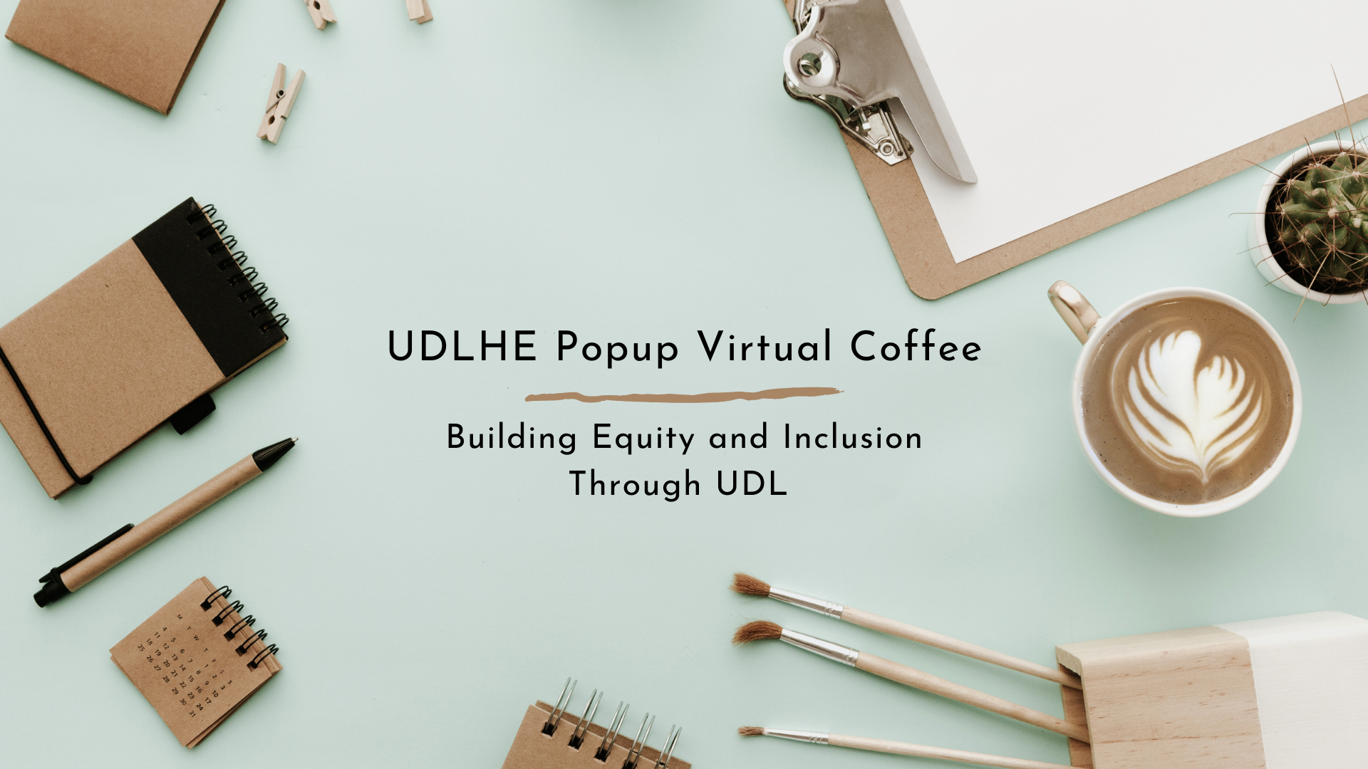 Image shows a desk with writing utensils and a coffee mug with the text: UDLHE Popup Virtual Coffee on Building Equity and Inclusion Through UDL