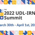 The 2022 UDL-IRN Summit, March 30th - April 1st, 2022