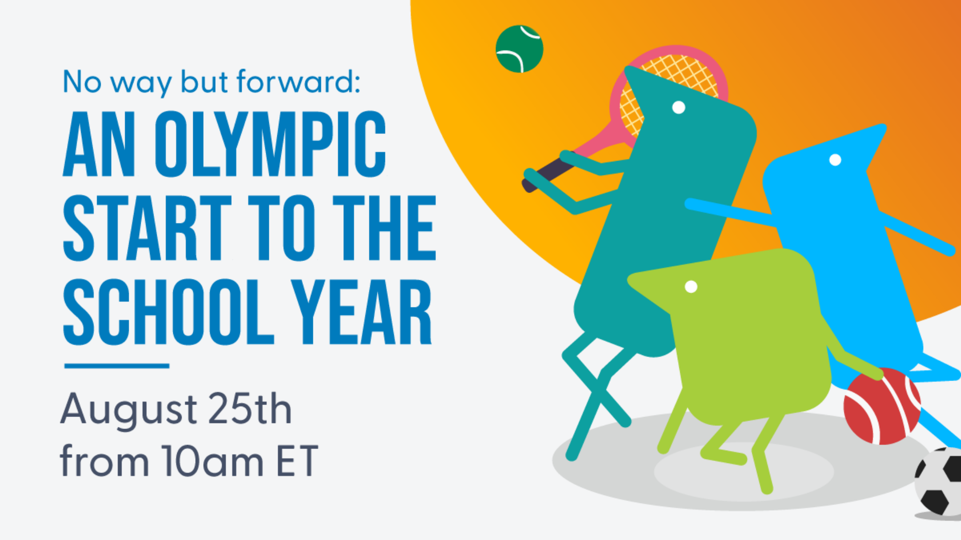 Header image shows text: No way but forward: an Olympic start to the school year, August 25th from 10am ET
