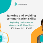 Tile shows text: PresentPal Webinar Ignoring and avoiding communication skills: Exploring the impact on students with disabilities. 27th October 2021 at 3pm ET.